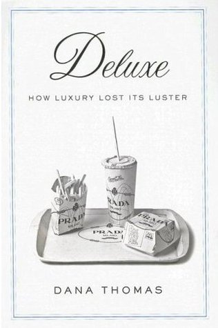 Deluxe: How Luxury Lost Its Luster by Dana Thomas